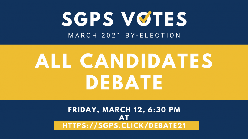Graphic for the SGPS March 2021 By-Election All Candidates Debate Friday March 12 at 6:30 pm on Zoom.